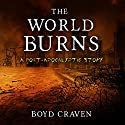 The World Burns: A Post-Apocalyptic Story Audiobook by Boyd Craven III Narrated by Kevin Pierce