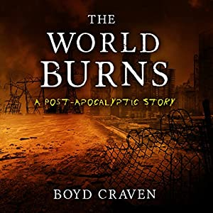 The World Burns: A Post-Apocalyptic Story Audiobook