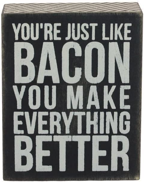 "Primitives By Kathy ""You're Just Like Bacon You Make Everything Better"" Box Sign 5"" By 4"""