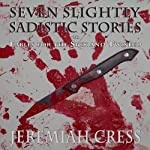 Seven Slightly Sadistic Stories | Jeremiah Cress