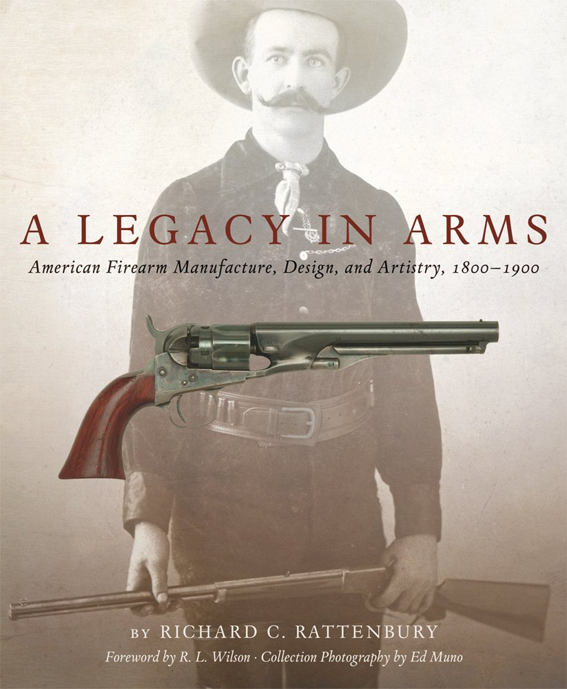Download A Legacy in Arms: American Firearm Manufacture, Design, and Artistry, 1800–1900 (The Western Legacies Series) pdf