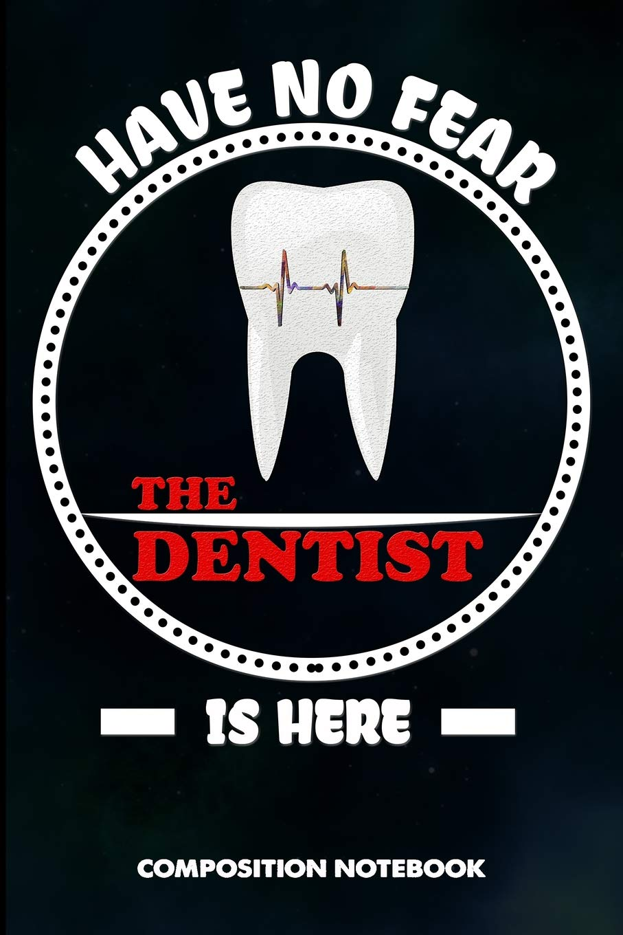 Amazon com: Have no Fear the Dentist is here: Composition