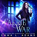 Faerie War Audiobook by Emma L. Adams Narrated by Luci Christian