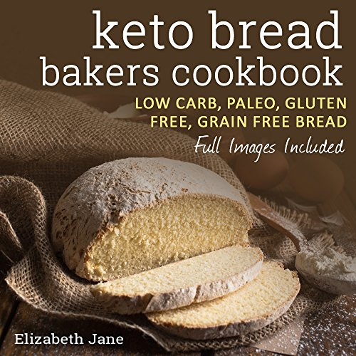 Keto Bread Bakers Cookbook - Low Carb, Paleo & Gluten Free: Bread, Bagels, Flat Breads, Muffins & More (Elizabeth Jane Cookbook) (Low Carb Muffin Recipes Using Almond Flour)
