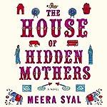 The House of Hidden Mothers: A Novel | Meera Syal