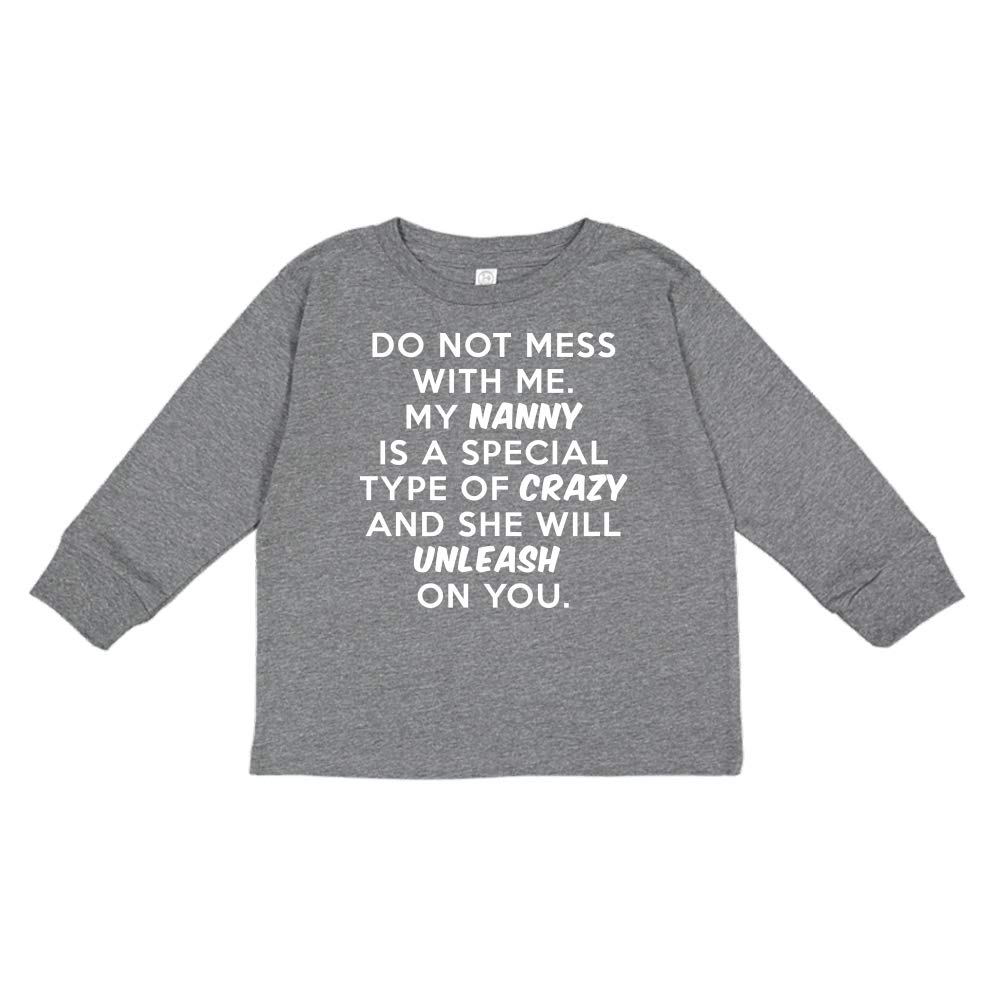 My Nanny is Crazy Do Not Mess with Me Toddler//Kids Long Sleeve T-Shirt