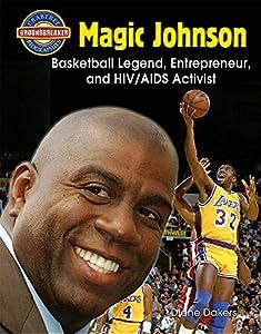 Magic Johnson: Basketball Legend, Entrepreneur, and HIV/AIDS Activist (Crabtree Groundbreaker Biographies)