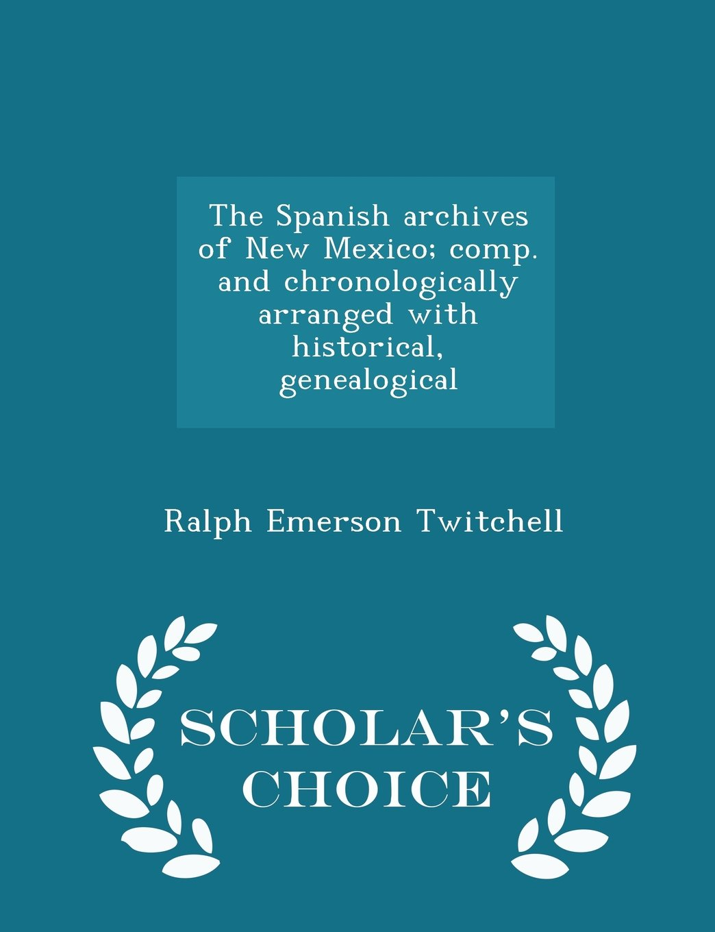 The Spanish Archives of New Mexico; Comp. and Chronologically Arranged with Historical, Genealogical, Volume 1 pdf epub