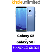 Samsung Galaxy S8 and Galaxy S8+ Maniac's Guide