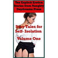 Sexy Tales for Self-Isolation Volume One (Sexy Fun While You're Stuck at Home): Ten Explicit Erotica Stories (English Edition)