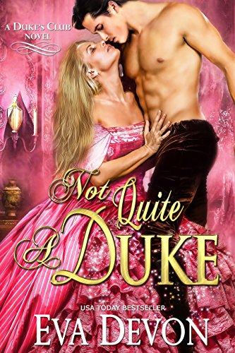Not Quite A Duke (Dukes' Club Book - Writing Desk Regency