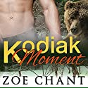 Kodiak Moment: Paranormal Bear Shifter Romance Audiobook by Zoe Chant Narrated by Lewis Bailey, Rebecca Bailey