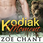 Kodiak Moment: Paranormal Bear Shifter Romance | Zoe Chant
