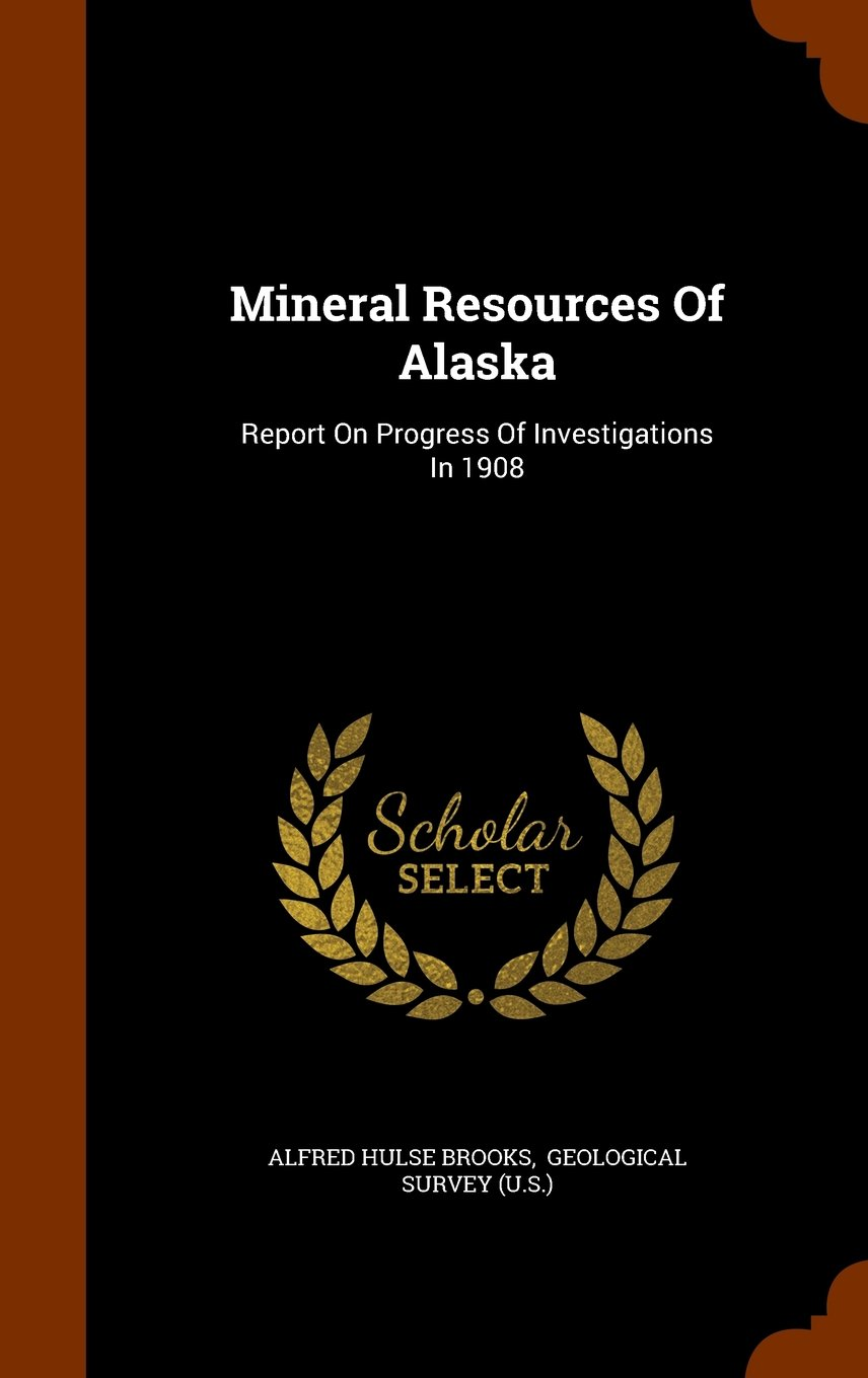 Mineral Resources Of Alaska: Report On Progress Of Investigations In 1908 pdf epub