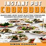 Instant Pot Cookbook: Quick and Very Easy Electric Pressure Cooker Recipes for Every Taste | Simon Donovan