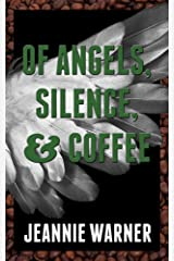 Of Angels, Silence, and Coffee Kindle Edition