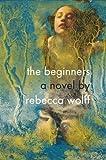 The Beginners, Rebecca Wolff, 1594487995