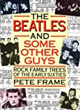 """The Beatles"" and Some Other Guys: Rock Family Trees of the Sixties: Rock Family Trees from the Sixties Beat Boom"