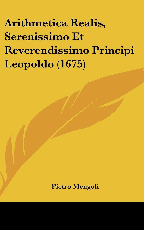 Download Arithmetica Realis, Serenissimo Et Reverendissimo Principi Leopoldo (1675) (Italian Edition) pdf epub