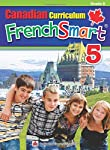 Canadian Curriculum FrenchSmart 5: A Grade 5 French workbook that encompasses all the French essentials to build strong...