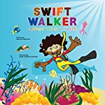 Swift Walker: A Journey Around the Oceans: Swift Walker Science and Geography Books for Kids, Book 2 | Verlyn Tarlton