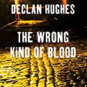 The Wrong Kind of Blood Audiobook by Declan Hughes Narrated by Stanley Townsend