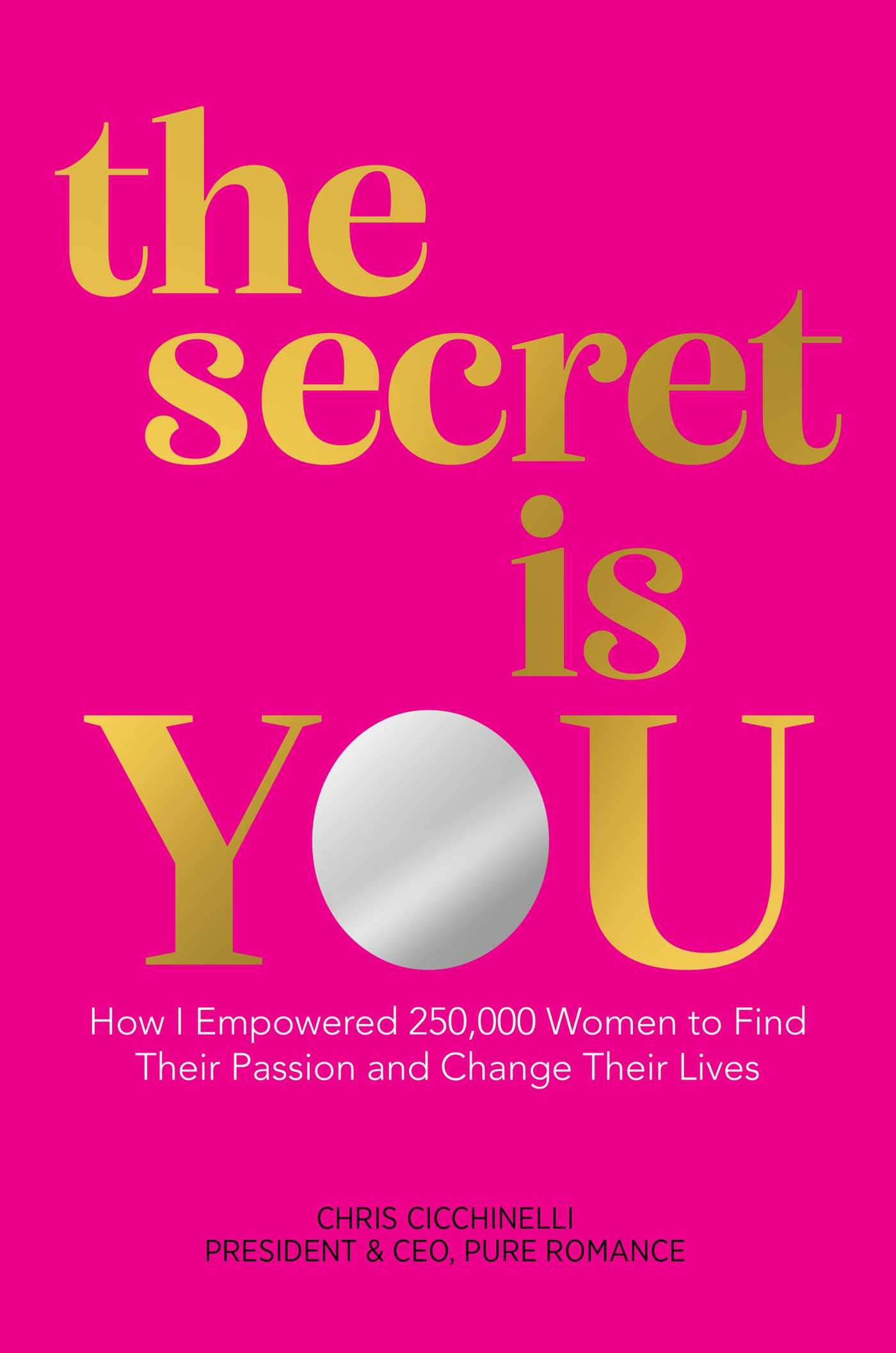 the secret is YOU: How I Empowered 250,000 Women to Find Their Passion and Change Their Lives
