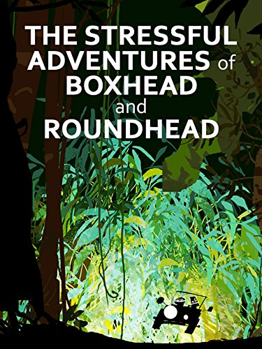 - The Stressful Adventures of Boxhead and Roundhead