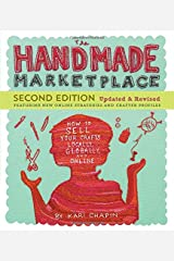 The Handmade Marketplace, 2nd Edition: How to Sell Your Crafts Locally, Globally, and Online Paperback
