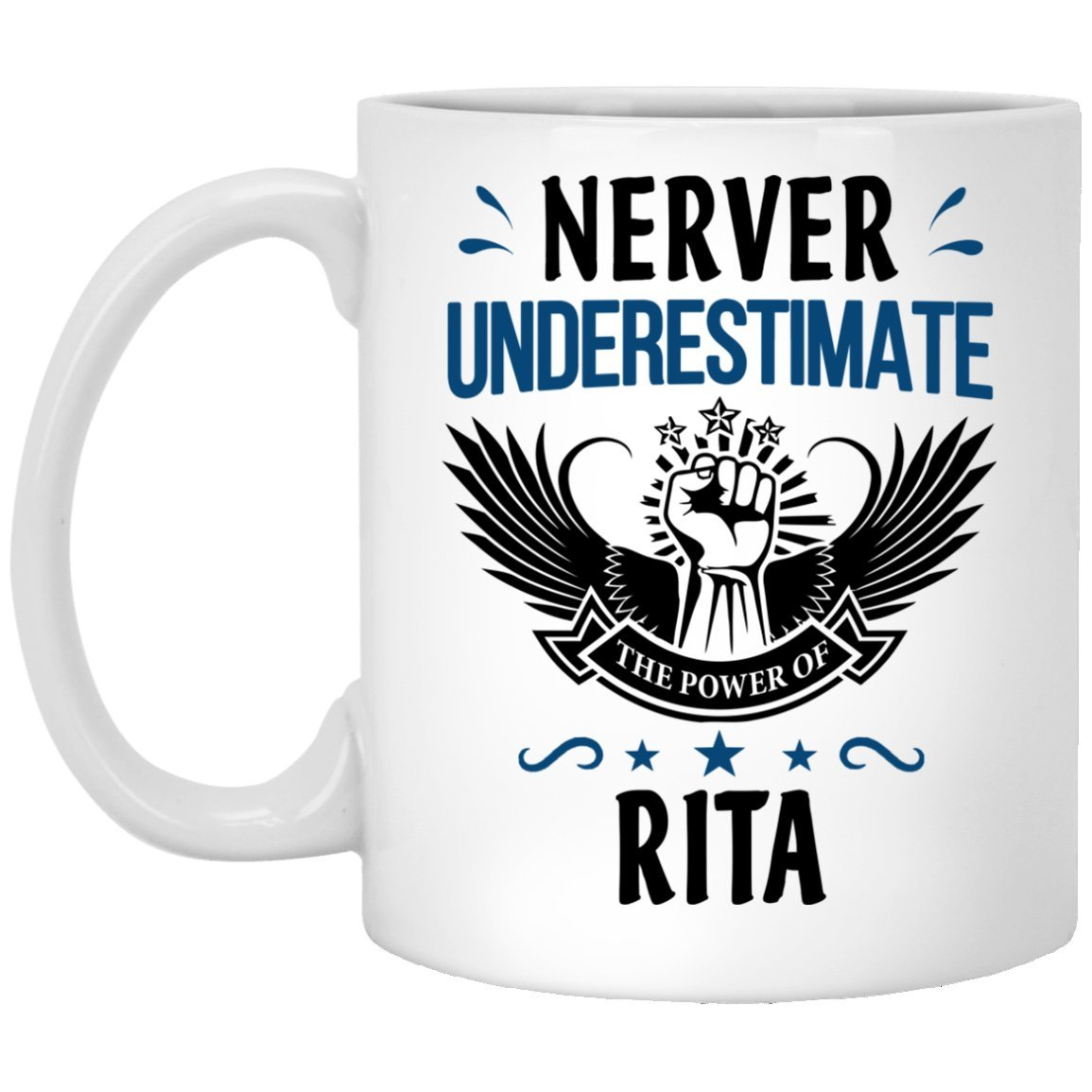 Personalized Name Coffee Mug - Never Underestimate The Power Of RITA Ceramic Mugs - Personal Name Gifts For RITA on Birthday Xmas - Gag Inspirational Gift Coffee Tea Cup White Ceramic 11 Oz