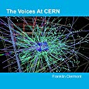 The Voices at CERN Audiobook by Franklin Clermont Narrated by Cynthia Wallace