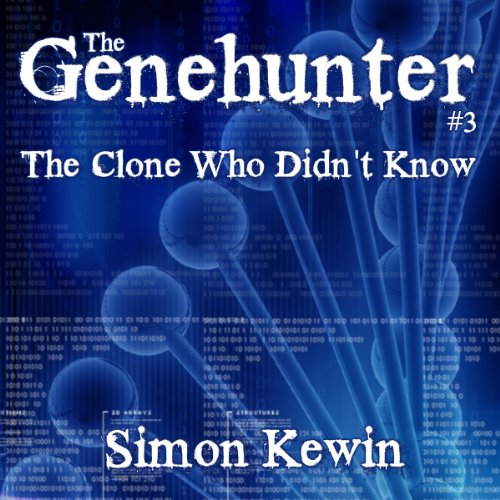 The Clone Who Didn't Know: The Genehunters Series, Book 3