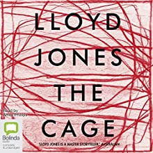 The Cage Audiobook by Lloyd Jones Narrated by Amos Phillips