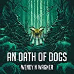 An Oath of Dogs   Wendy N Wagner