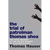 The Trial Of Patrolman Thomas Shea: The True Account of the Killing of Clifford Glover