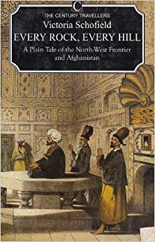 Every Rock, Every Hill: Plain Tale of the North-west Frontier and Afghanistan (The Century Travellers) by VICTORIA SCHOFIELD (1987-05-03)