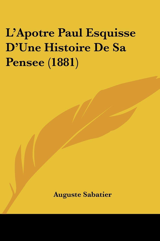 Download L'Apotre Paul Esquisse D'Une Histoire De Sa Pensee (1881) (French Edition) pdf