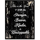 This is the year I will be stronger braver kinder  amp; unstoppable Motivation Quote Saying Black Ca