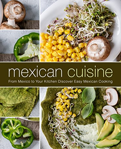 Mexican Cuisine: From Mexico to Your Kitchen Discover Easy Mexican Cooking by BookSumo Press
