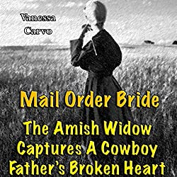 Mail Order Bride: The Amish Widow Captures A Cowboy Father's Broken Heart (Western Christian Romance)