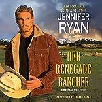 Her Renegade Rancher: A Montana Men Novel   Jennifer Ryan