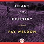 The Heart of the Country: A Novel | Fay Weldon