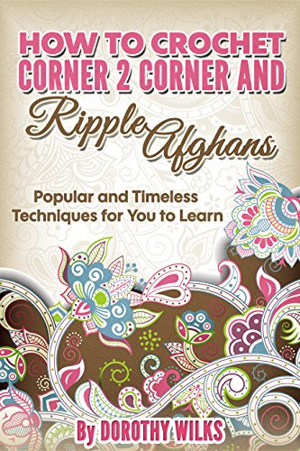 Crochet: How to Crochet Corner 2 Corner and Ripple Afghans. Popular and Timeless Techniques for You to - Knit Afghan Ripple Pattern