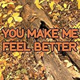 you make me better - You Make Me Feel Better - Tribute to Alex Adair