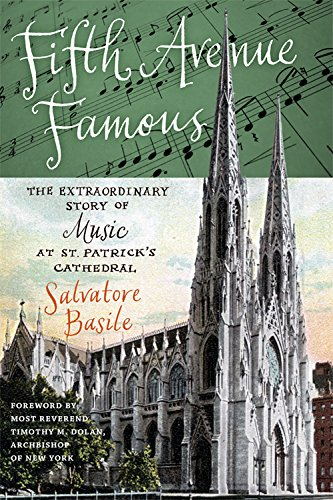 Fifth Avenue Famous: The Extraordinary Story of Music at St. Patrick's Cathedral (Empire State - Patrick St Cathedral