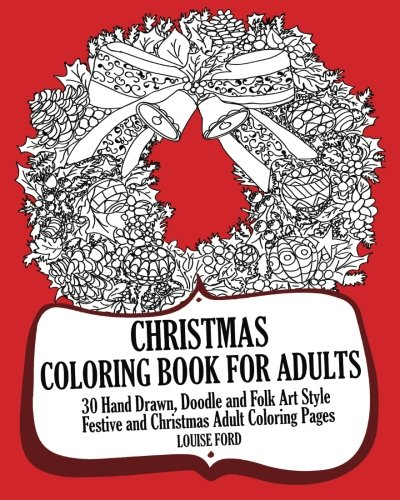 Read Online Christmas  Coloring Book For Adults: 30 Hand Drawn, Doodle and Folk Art Style Festive and Christmas Adult  Coloring Pages pdf