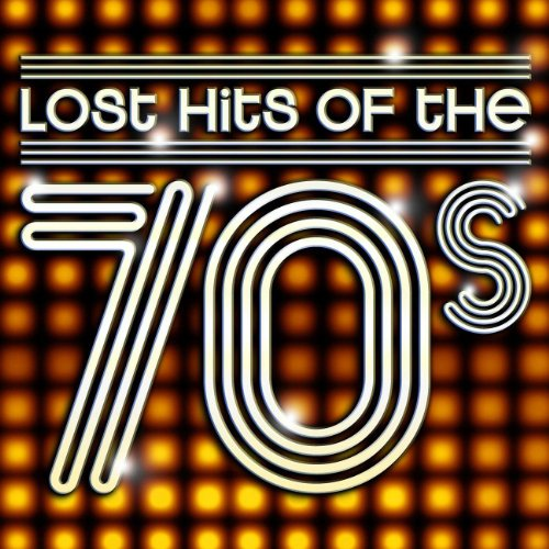 Lost Hits Of The 70's (All Ori...