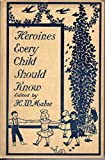 img - for Heroines that every child should know;: Tales for young people of the world's heroines of all ages, book / textbook / text book