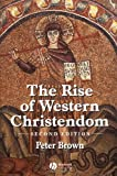 The Rise of Western Christendom, Second Edition: Triumph and Diversity, A.D. 200-1000 (The Making of Europe): Triumph and Diversity 200-1000 AD
