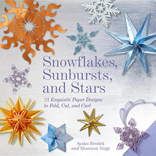 Snowflakes, Sunbursts, and Stars: 75 Exquisite Paper Designs to Fold, Cut, and - Diy Sunburst